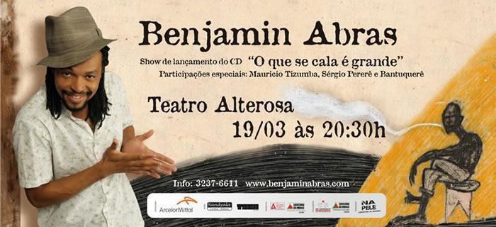 """benjamin abras lança seu cd """"o que se cala é grande"""" no dia 19 de março de 2009, às 20:30h no teatro alterosa."""